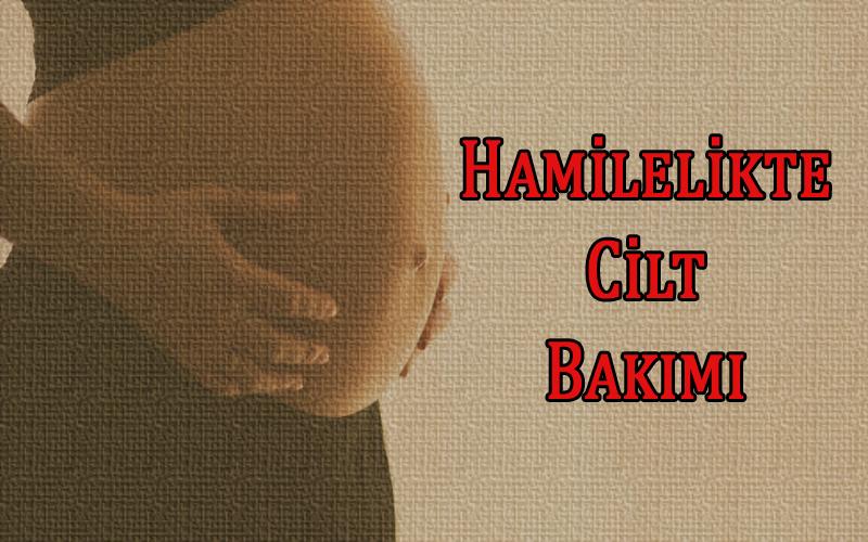Hamilelikte Cilt Bakımı