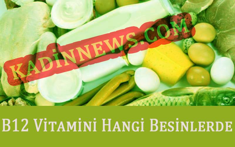 B12 Vitamini Hangi Besinlerde Bulunur? Kadinnews.Com