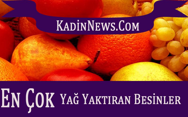 En Çok Yağ Yaktıran Besinler - Kadinnews.Com